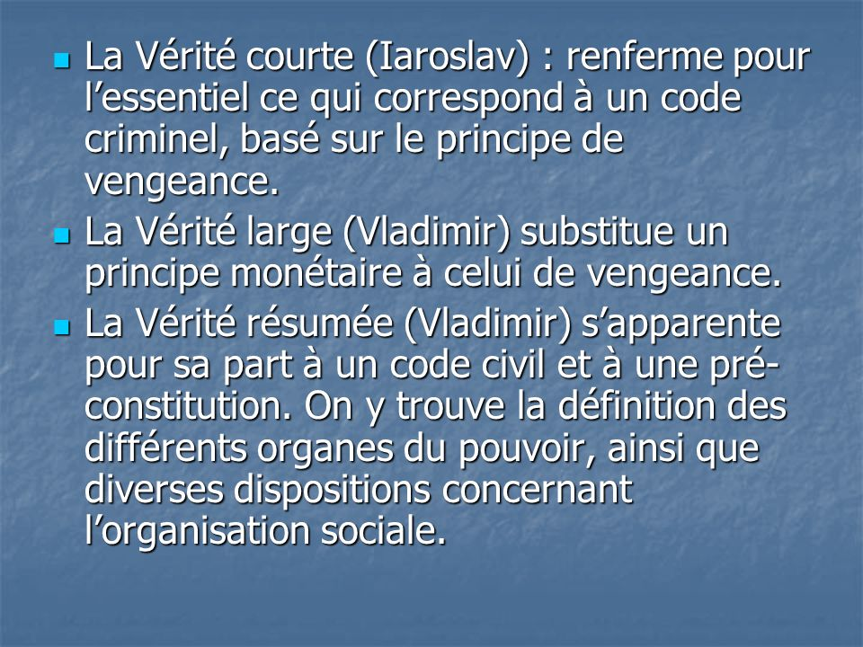 La Vérité courte (Iaroslav) : renferme pour l'essentiel ce qui correspond à un code criminel, basé sur le principe de vengeance.