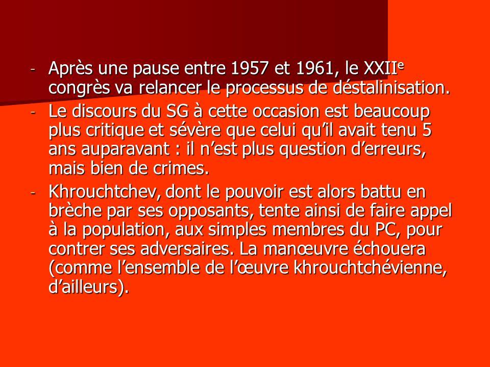 Après une pause entre 1957 et 1961, le XXIIe congrès va relancer le processus de déstalinisation.