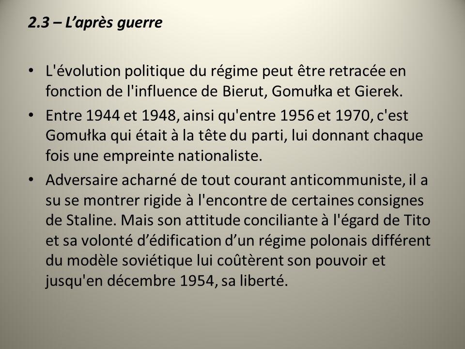 2.3 – L'après guerre L évolution politique du régime peut être retracée en fonction de l influence de Bierut, Gomułka et Gierek.