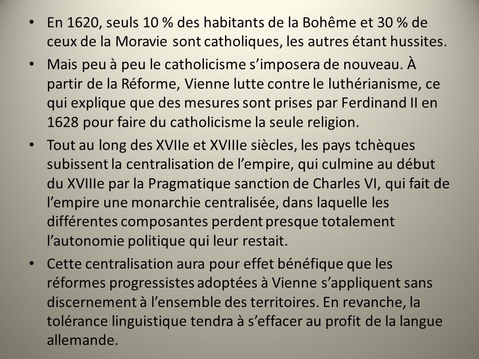 En 1620, seuls 10 % des habitants de la Bohême et 30 % de ceux de la Moravie sont catholiques, les autres étant hussites.