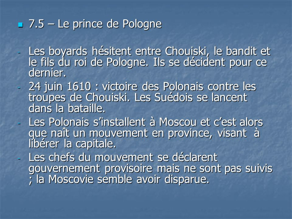 7.5 – Le prince de Pologne Les boyards hésitent entre Chouiski, le bandit et le fils du roi de Pologne. Ils se décident pour ce dernier.