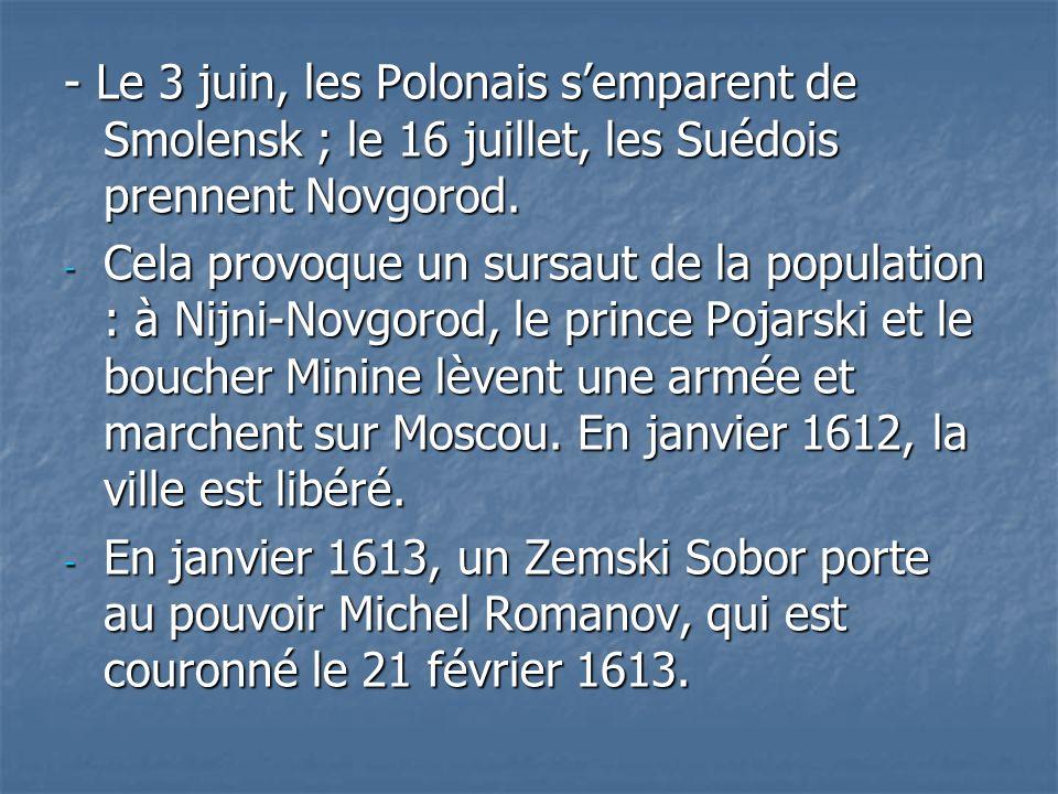 - Le 3 juin, les Polonais s'emparent de Smolensk ; le 16 juillet, les Suédois prennent Novgorod.