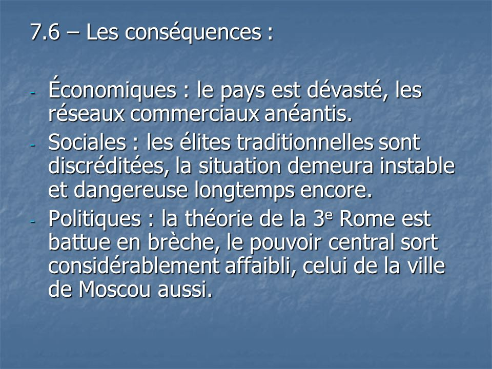 7.6 – Les conséquences : Économiques : le pays est dévasté, les réseaux commerciaux anéantis.