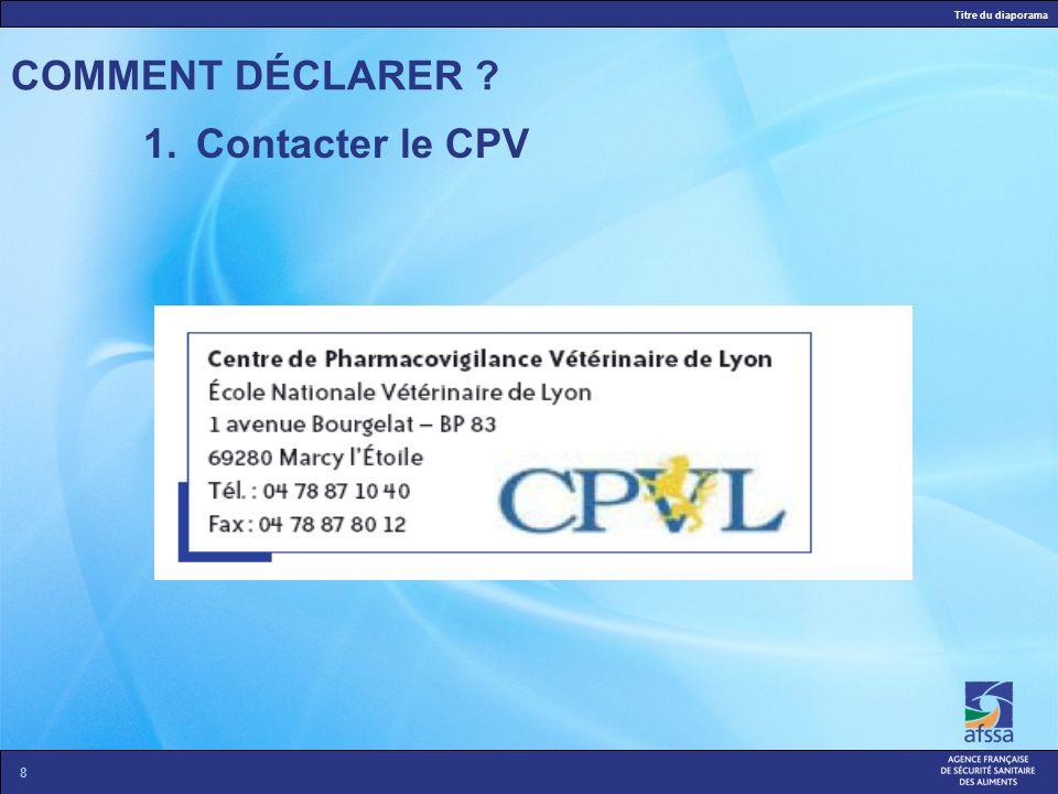 COMMENT DÉCLARER Contacter le CPV
