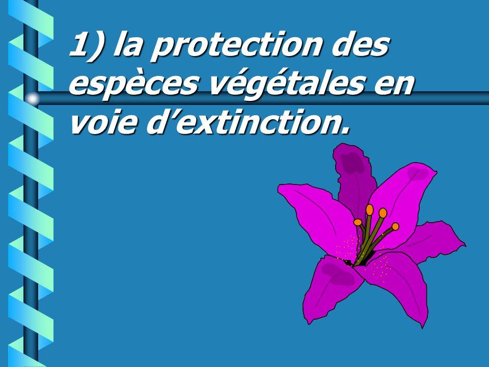 1) la protection des espèces végétales en voie d'extinction.