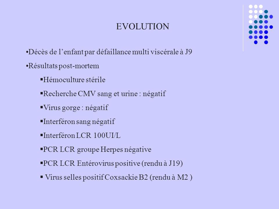 EVOLUTION Décès de l'enfant par défaillance multi viscérale à J9