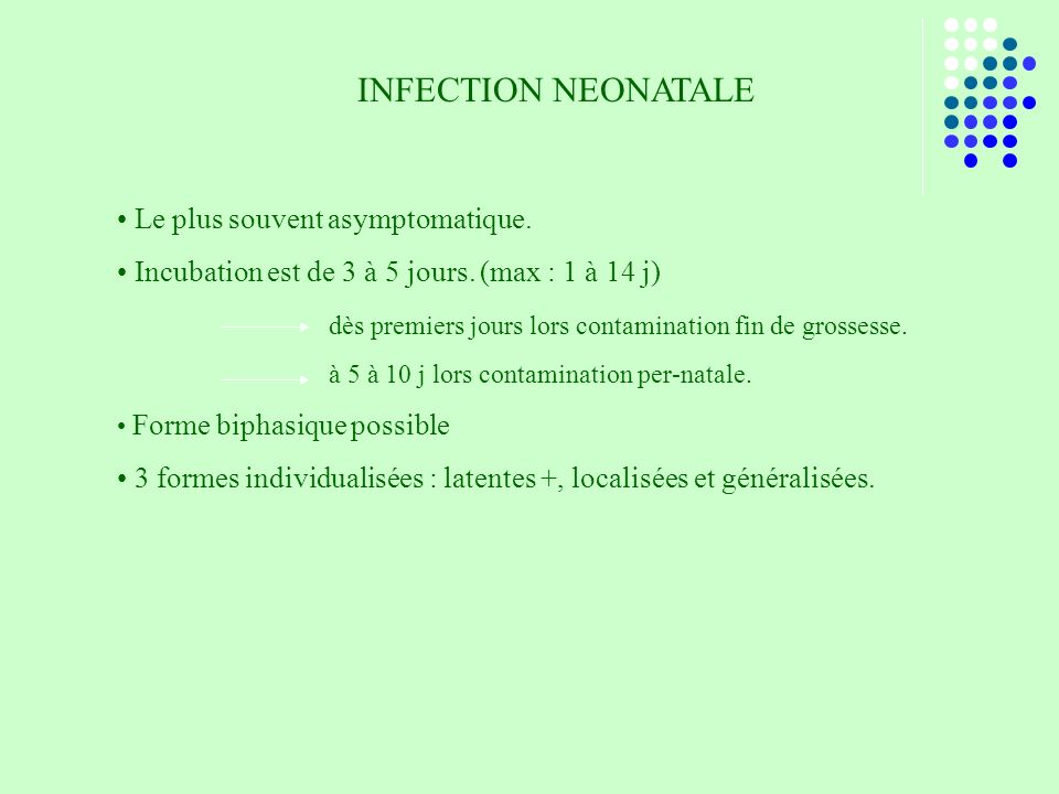 INFECTION NEONATALE Le plus souvent asymptomatique.