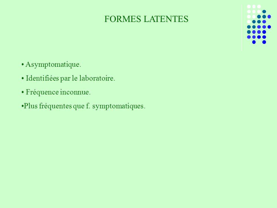 FORMES LATENTES Asymptomatique. Identifiées par le laboratoire.