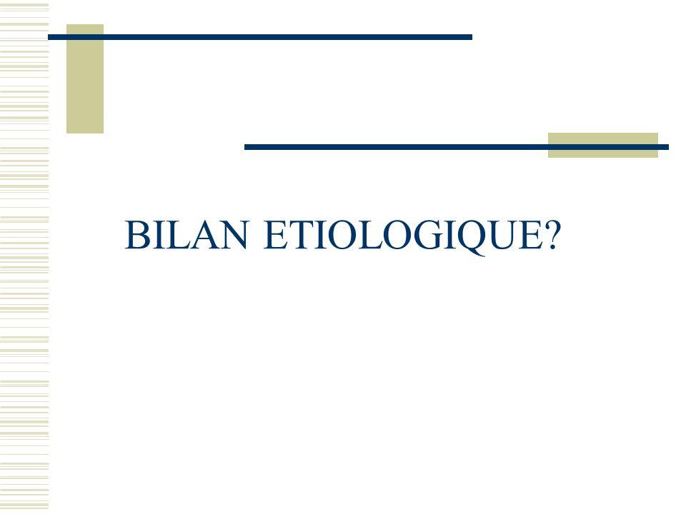 BILAN ETIOLOGIQUE