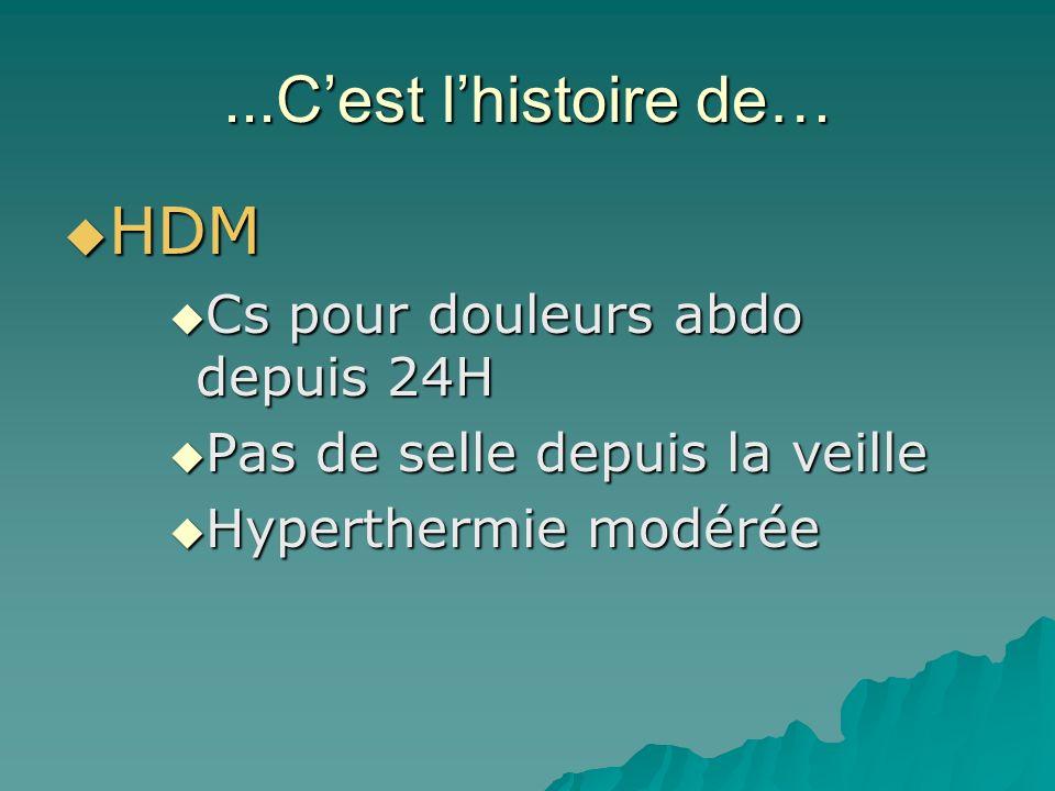 ...C'est l'histoire de… HDM Cs pour douleurs abdo depuis 24H