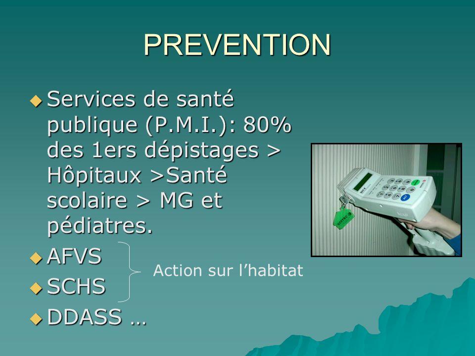 PREVENTION Services de santé publique (P.M.I.): 80% des 1ers dépistages > Hôpitaux >Santé scolaire > MG et pédiatres.
