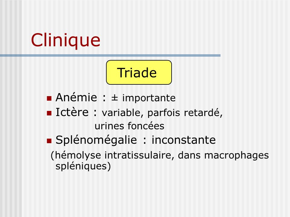 Clinique Triade Triade : Anémie : ± importante