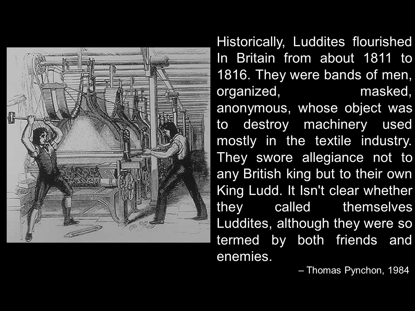 Historically, Luddites flourished In Britain from about 1811 to 1816