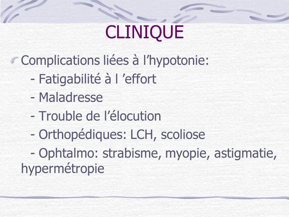 CLINIQUE Complications liées à l'hypotonie: - Fatigabilité à l 'effort