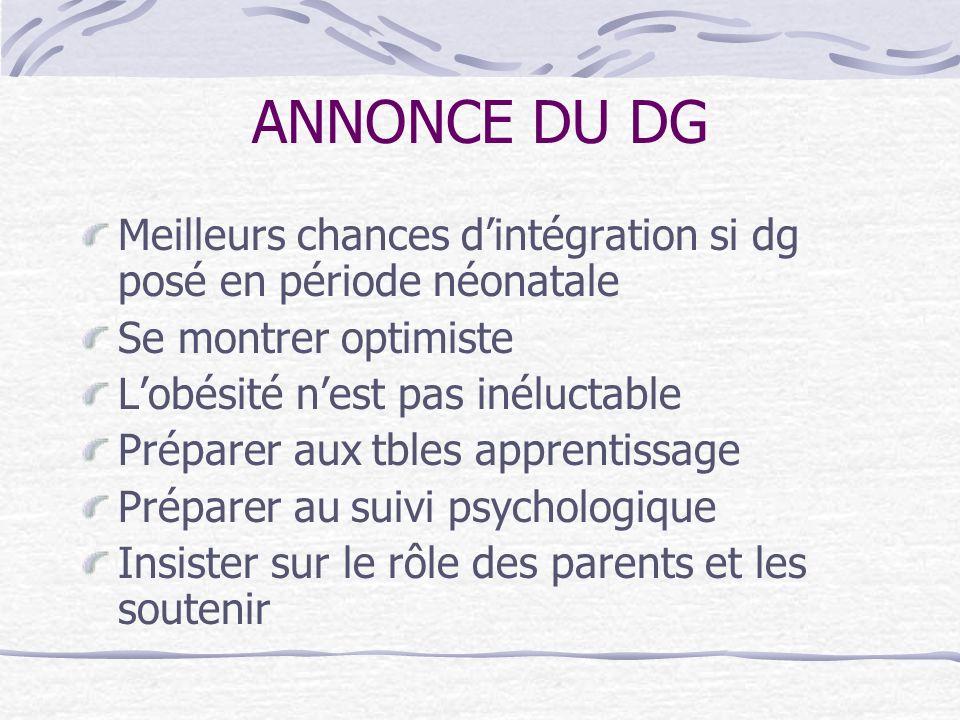 ANNONCE DU DG Meilleurs chances d'intégration si dg posé en période néonatale. Se montrer optimiste.