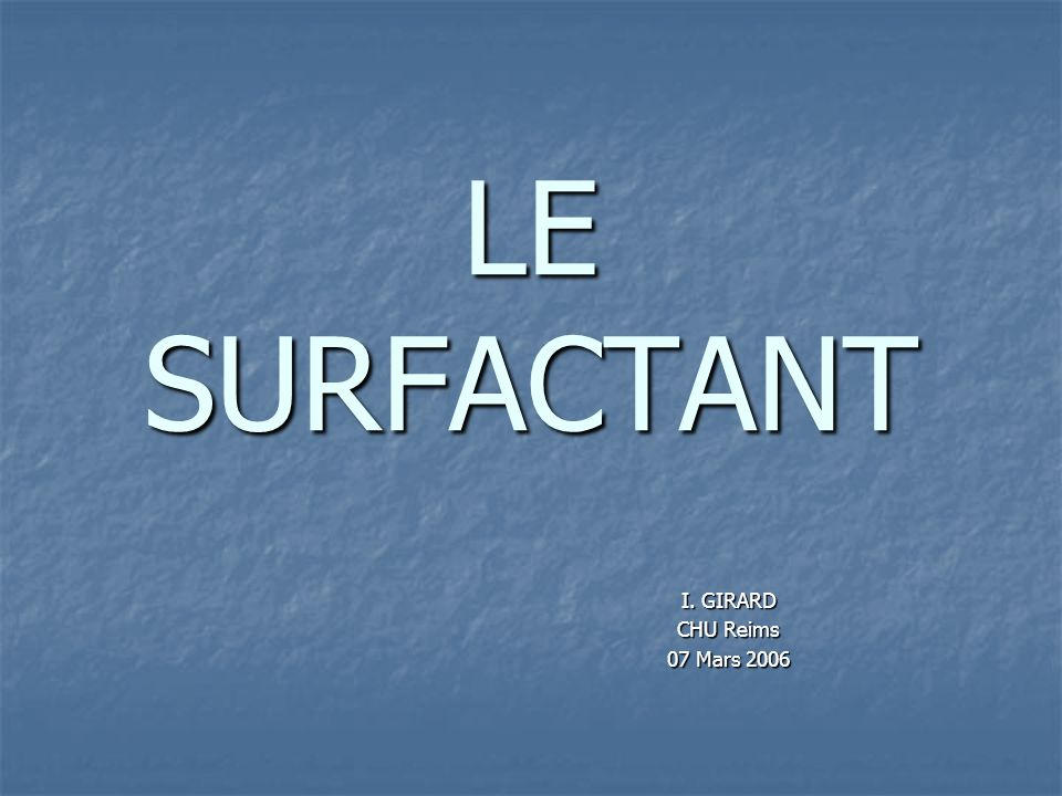 LE SURFACTANT I. GIRARD CHU Reims 07 Mars 2006