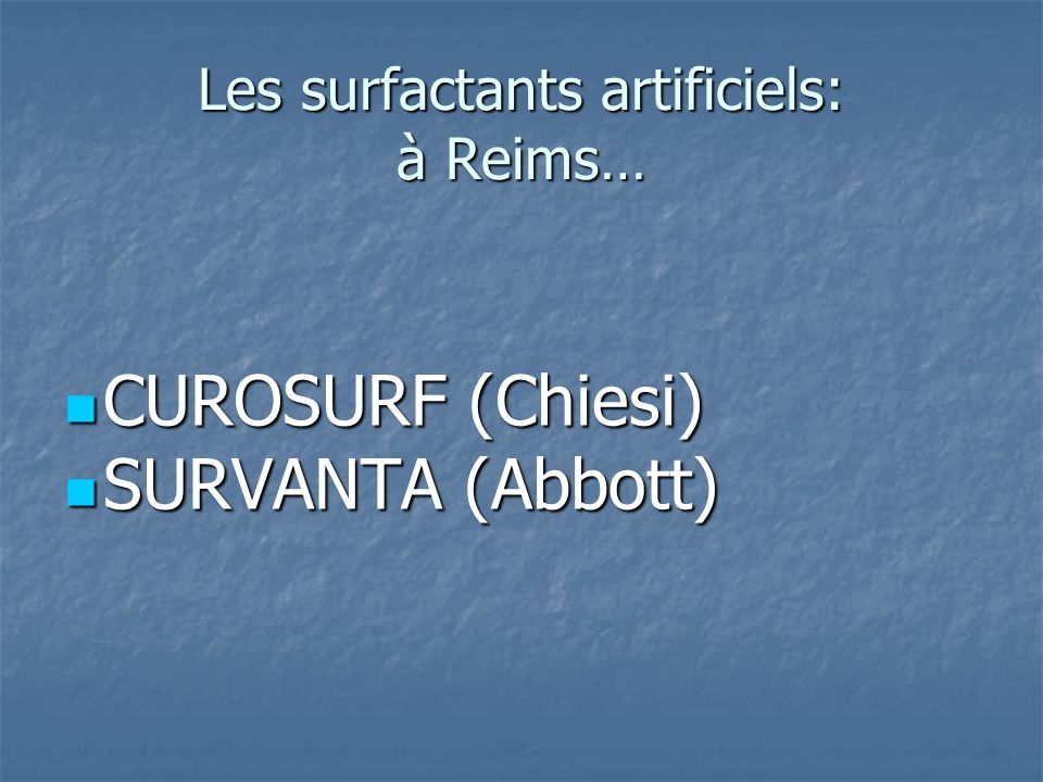 Les surfactants artificiels: à Reims…
