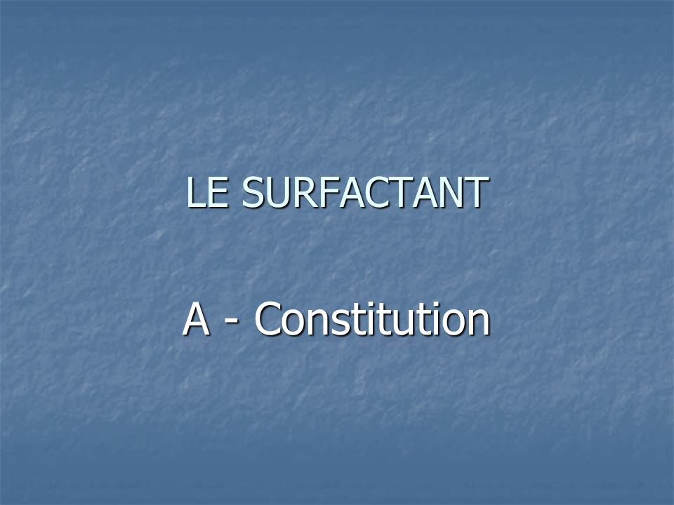 LE SURFACTANT A - Constitution