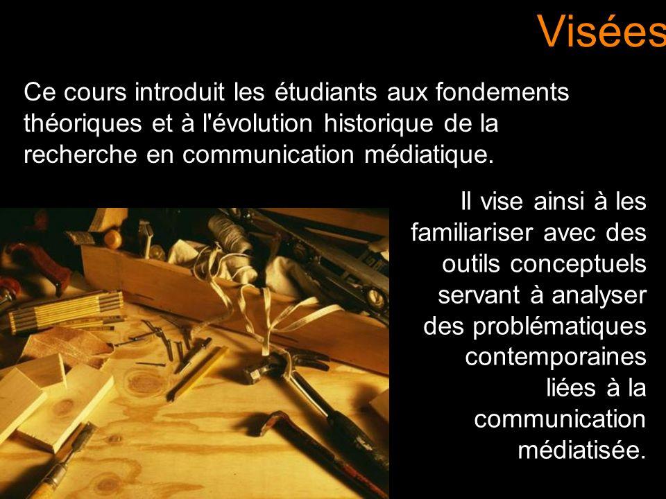 Visées Ce cours introduit les étudiants aux fondements théoriques et à l évolution historique de la recherche en communication médiatique.