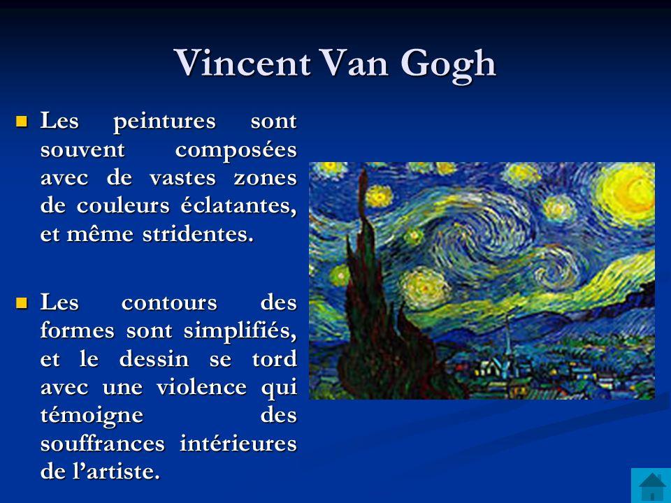 Vincent Van Gogh Les peintures sont souvent composées avec de vastes zones de couleurs éclatantes, et même stridentes.