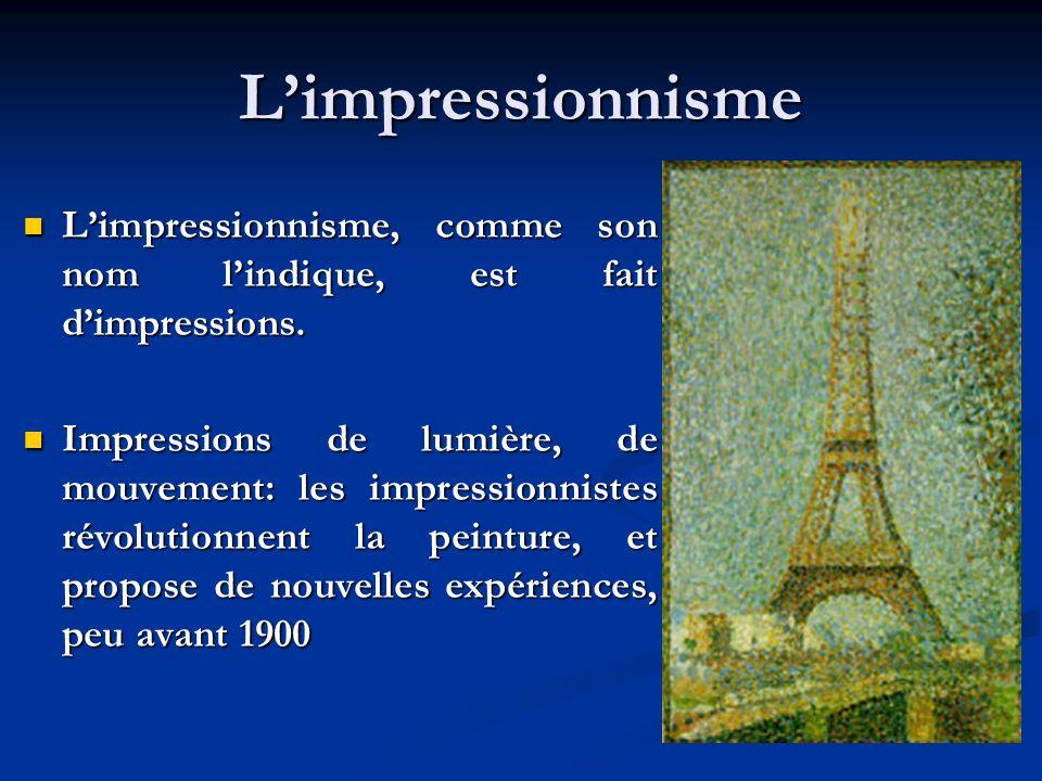 L'impressionnisme L'impressionnisme, comme son nom l'indique, est fait d'impressions.