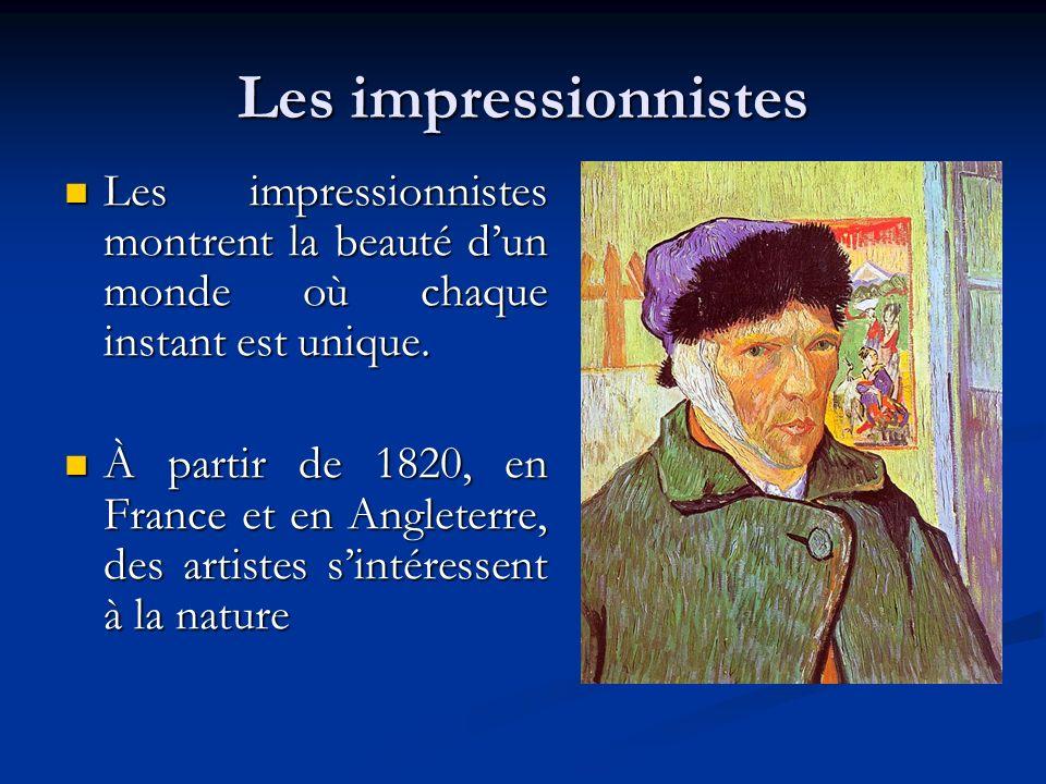 Les impressionnistes Les impressionnistes montrent la beauté d'un monde où chaque instant est unique.