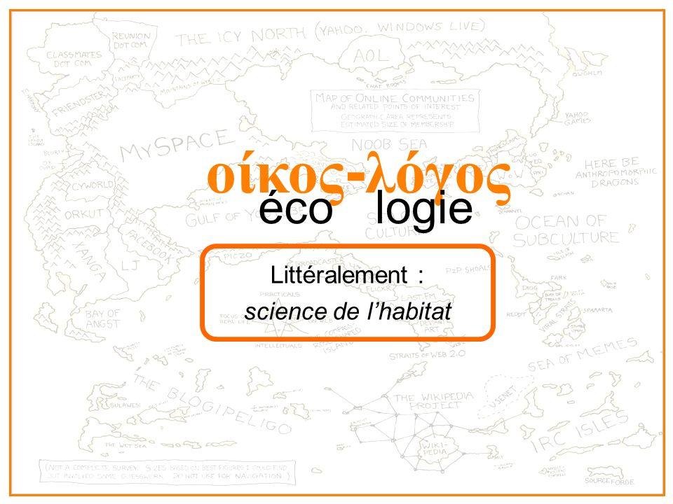 οίκος-λόγος éco logie Littéralement : science de l'habitat