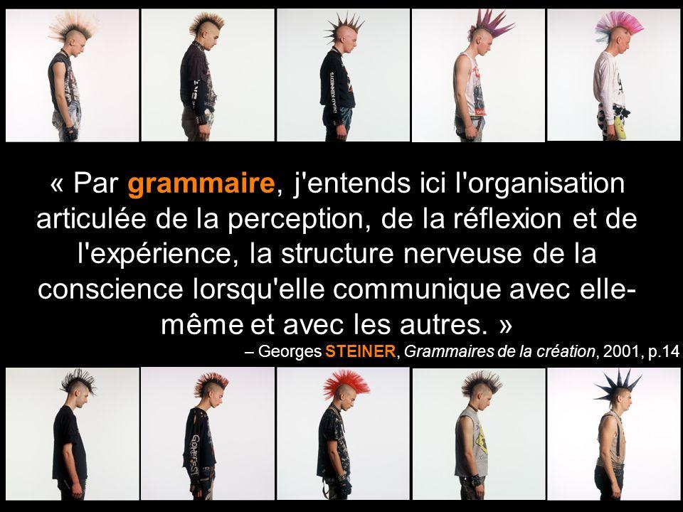 « Par grammaire, j entends ici l organisation articulée de la perception, de la réflexion et de l expérience, la structure nerveuse de la conscience lorsqu elle communique avec elle-même et avec les autres. »