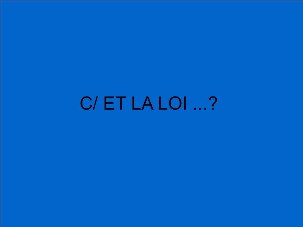 C/ ET LA LOI ...