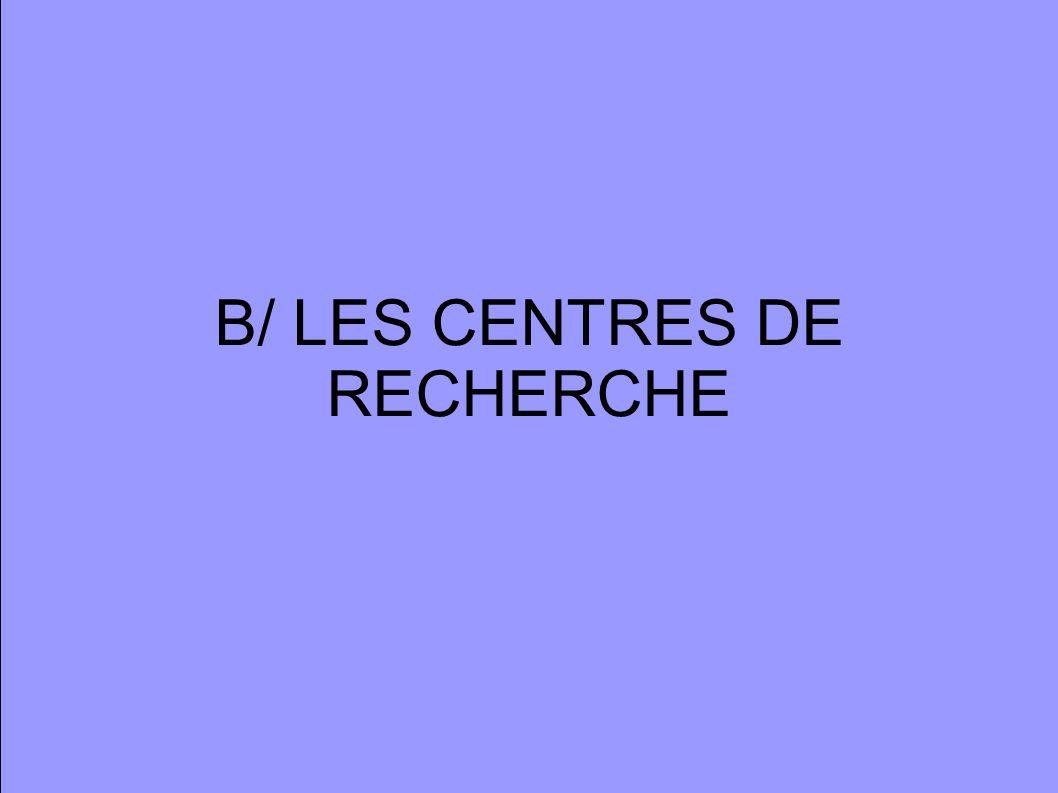 B/ LES CENTRES DE RECHERCHE