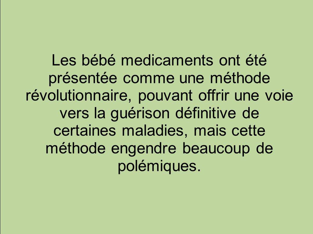 Les bébé medicaments ont été présentée comme une méthode révolutionnaire, pouvant offrir une voie vers la guérison définitive de certaines maladies, mais cette méthode engendre beaucoup de polémiques.