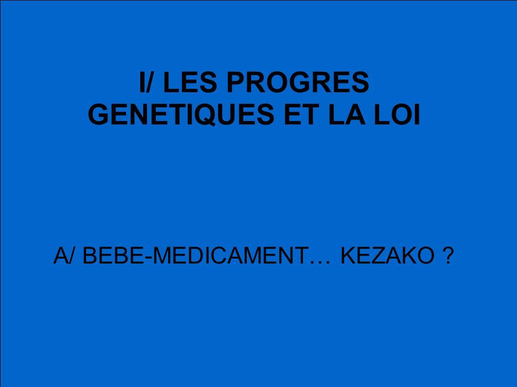 I/ LES PROGRES GENETIQUES ET LA LOI