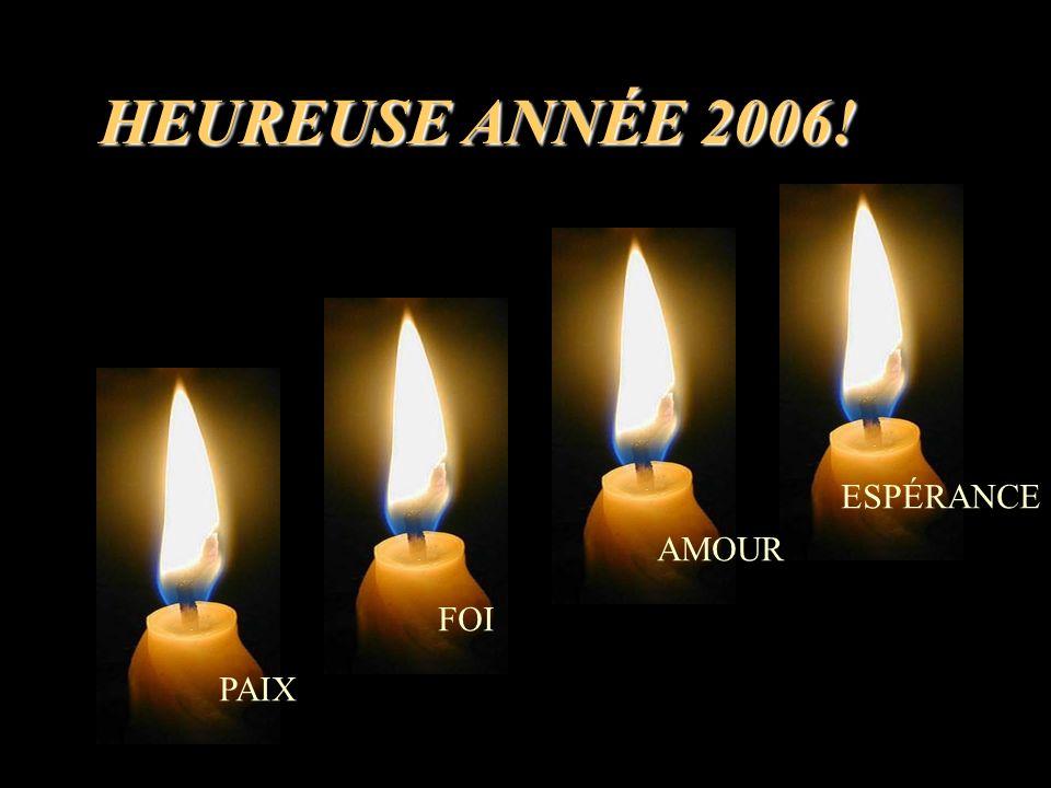 HEUREUSE ANNÉE 2006! ESPÉRANCE AMOUR FOI PAIX