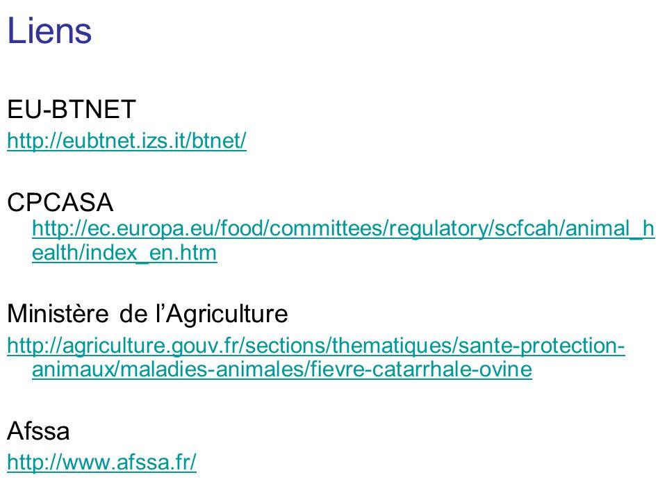 Liens EU-BTNET. http://eubtnet.izs.it/btnet/ CPCASA http://ec.europa.eu/food/committees/regulatory/scfcah/animal_health/index_en.htm.