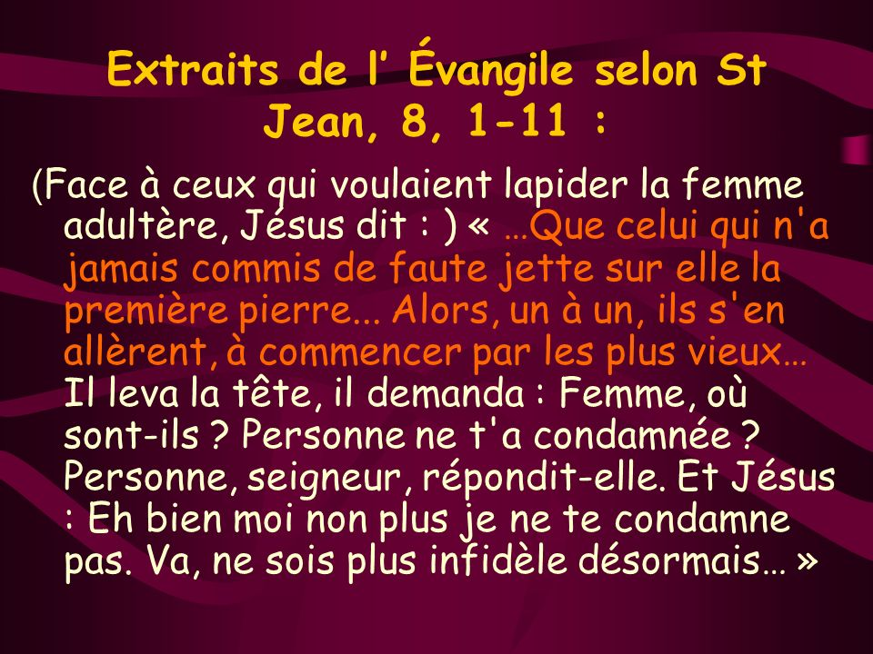 Extraits de l' Évangile selon St Jean, 8, 1-11 :