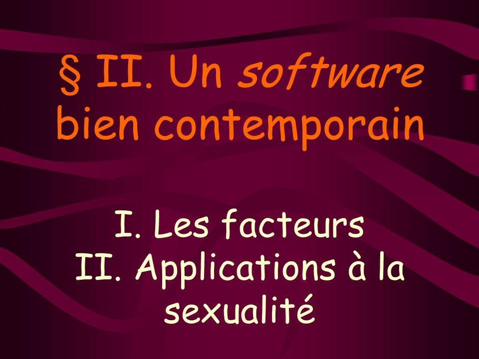 § II. Un software bien contemporain I. Les facteurs II