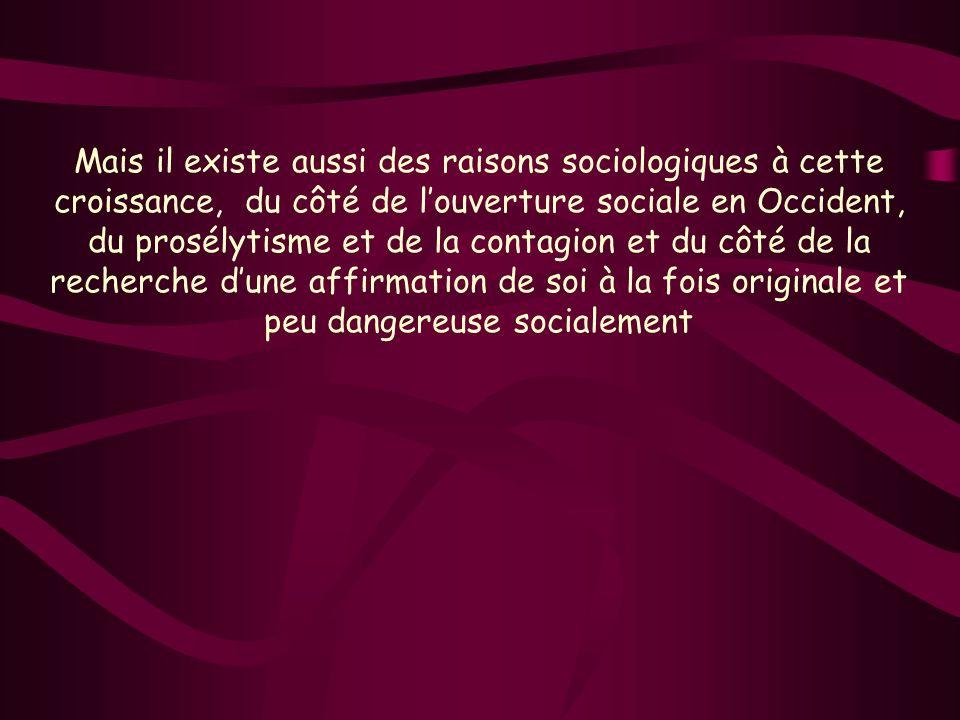 Mais il existe aussi des raisons sociologiques à cette croissance, du côté de l'ouverture sociale en Occident, du prosélytisme et de la contagion et du côté de la recherche d'une affirmation de soi à la fois originale et peu dangereuse socialement