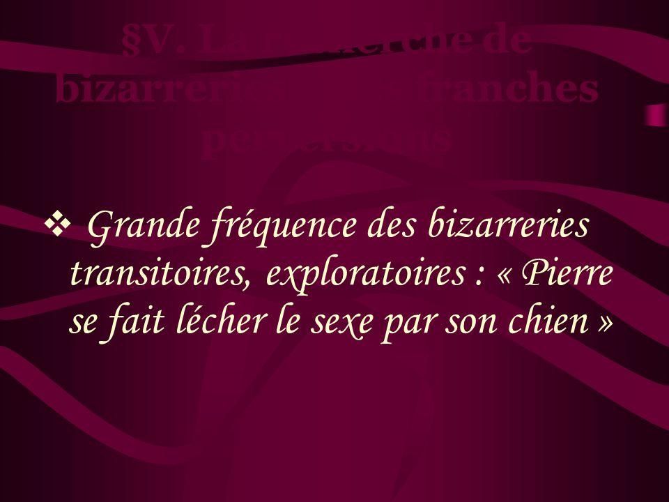 §V. La recherche de bizarreries et les franches perversions
