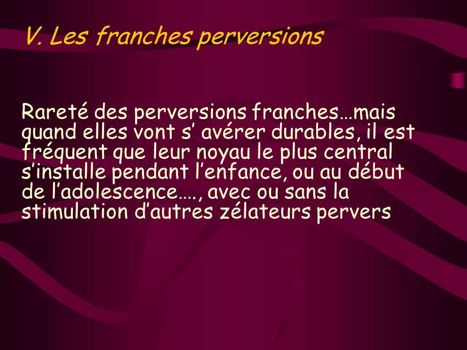 V. Les franches perversions