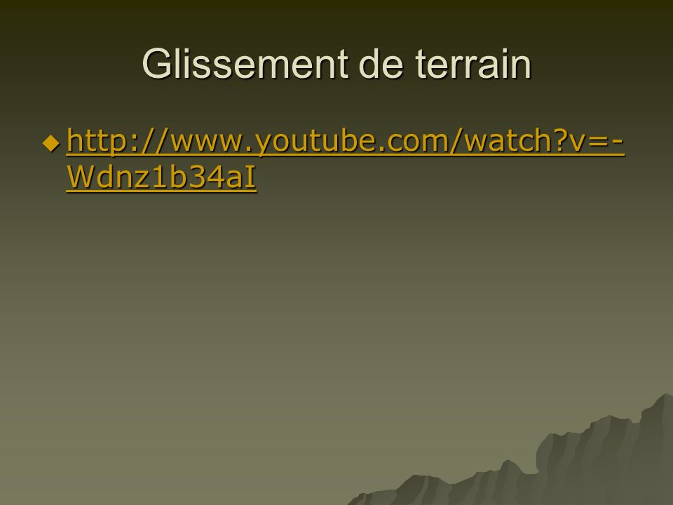 Glissement de terrain http://www.youtube.com/watch v=-Wdnz1b34aI