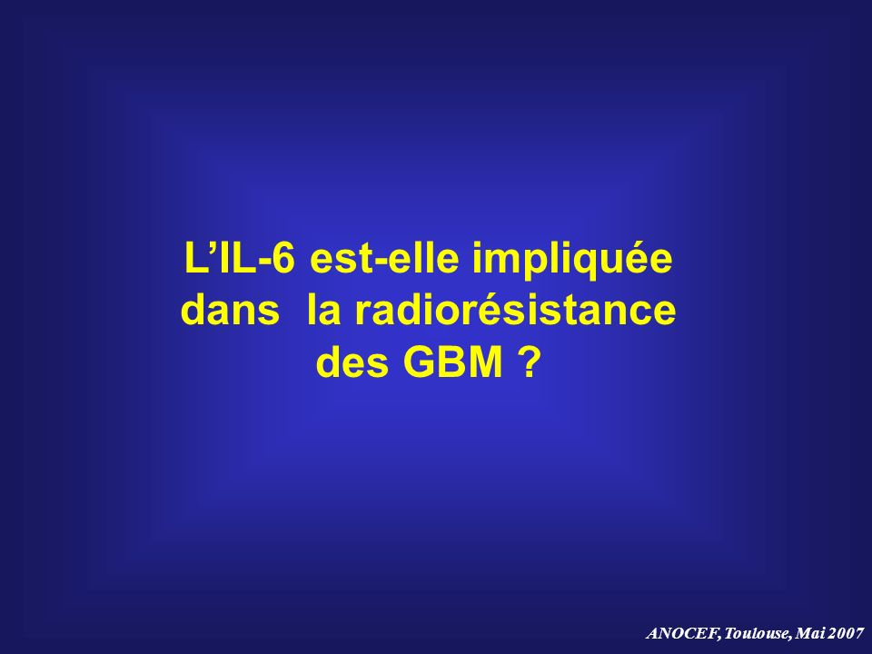 L'IL-6 est-elle impliquée dans la radiorésistance des GBM