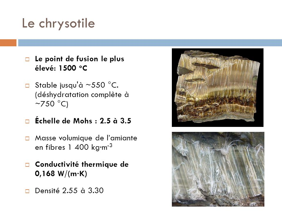 Le chrysotile Le point de fusion le plus élevé: 1500 oC