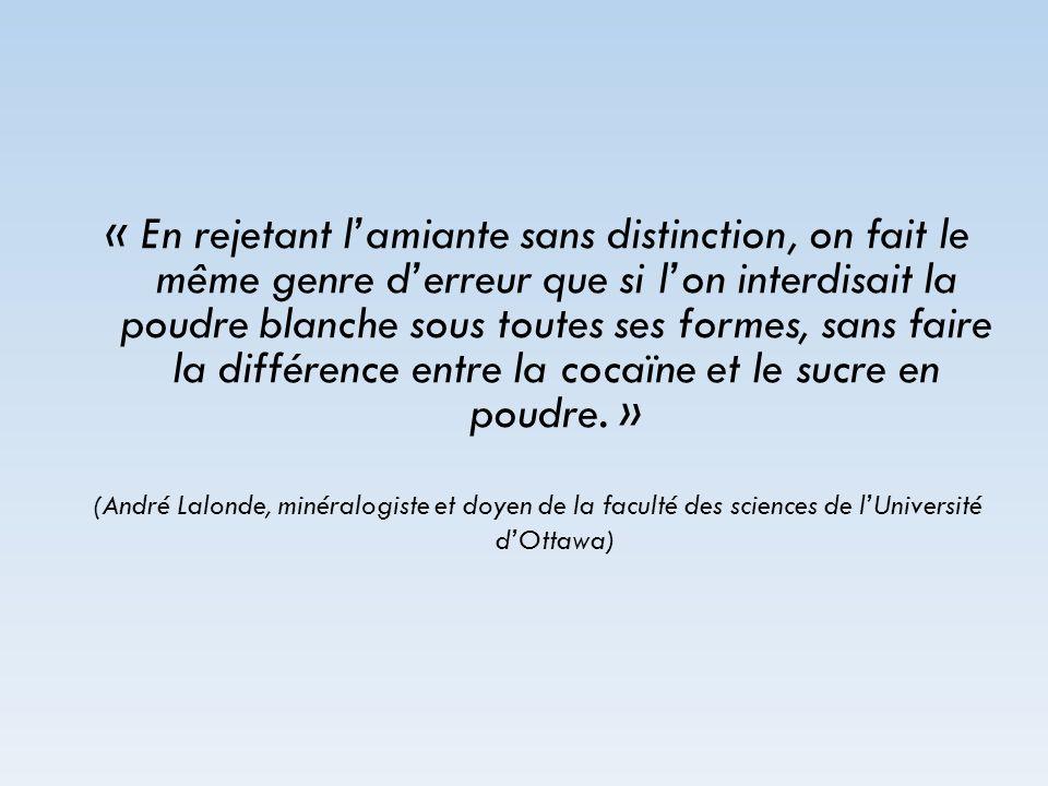 « En rejetant l'amiante sans distinction, on fait le même genre d'erreur que si l'on interdisait la poudre blanche sous toutes ses formes, sans faire la différence entre la cocaïne et le sucre en poudre. »