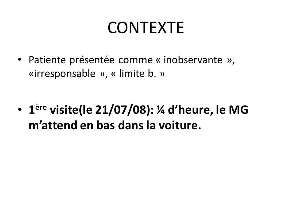 CONTEXTE Patiente présentée comme « inobservante », «irresponsable », « limite b. »