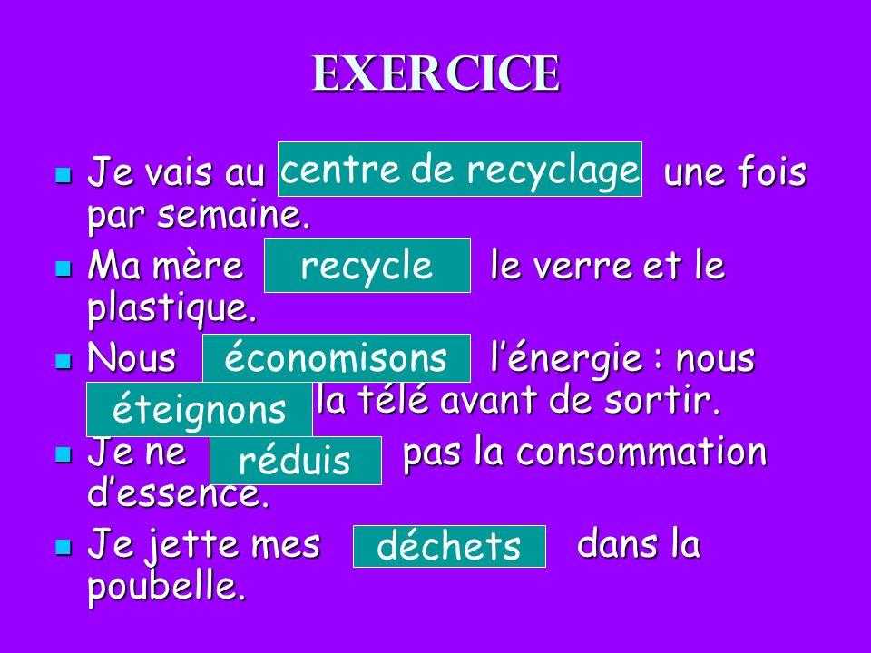 Exercice centre de recyclage Je vais au une fois par semaine.