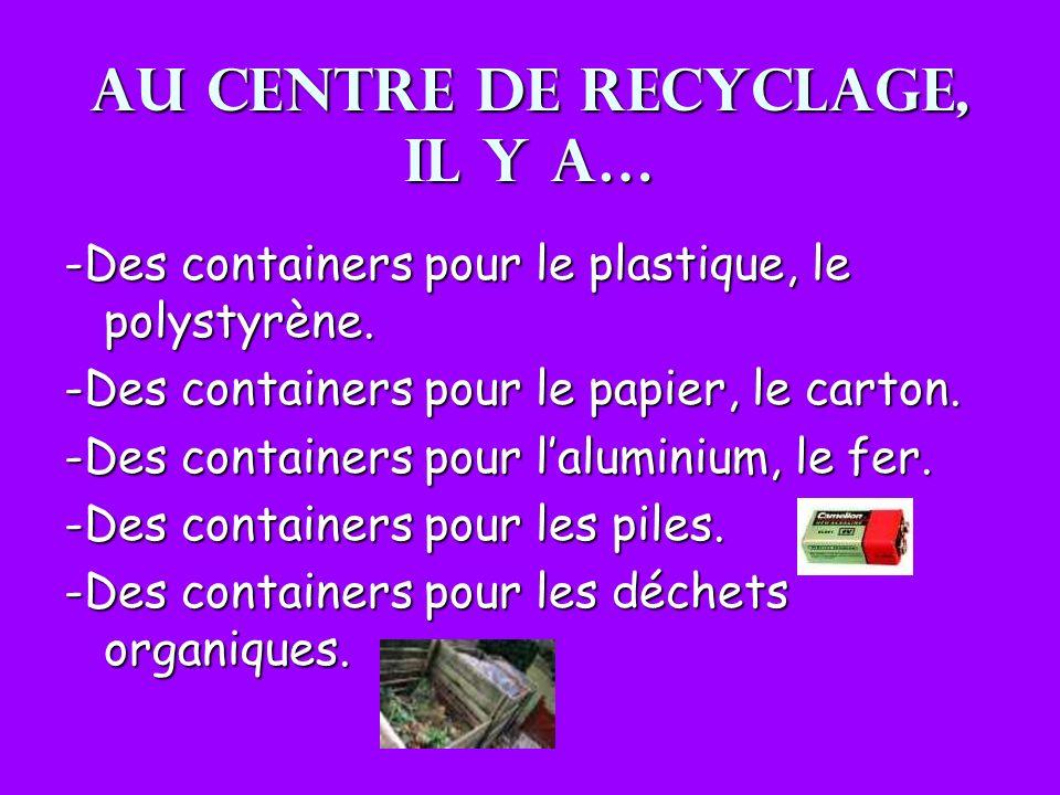 Au centre de recyclage, il y a…