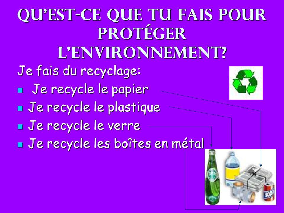 Qu'est-ce que tu fais pour protéger l'environnement