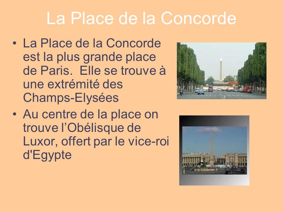 La Place de la Concorde La Place de la Concorde est la plus grande place de Paris. Elle se trouve à une extrémité des Champs-Elysées.