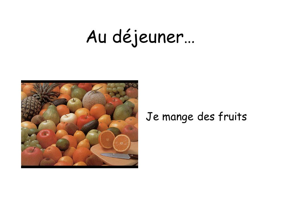 Au déjeuner… Je mange des fruits