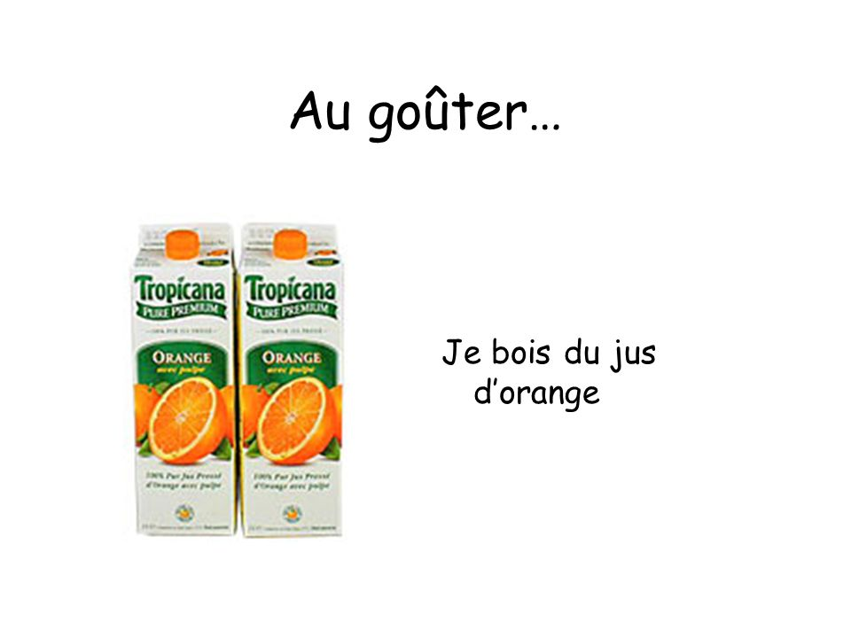 Au goûter… Je bois du jus d'orange